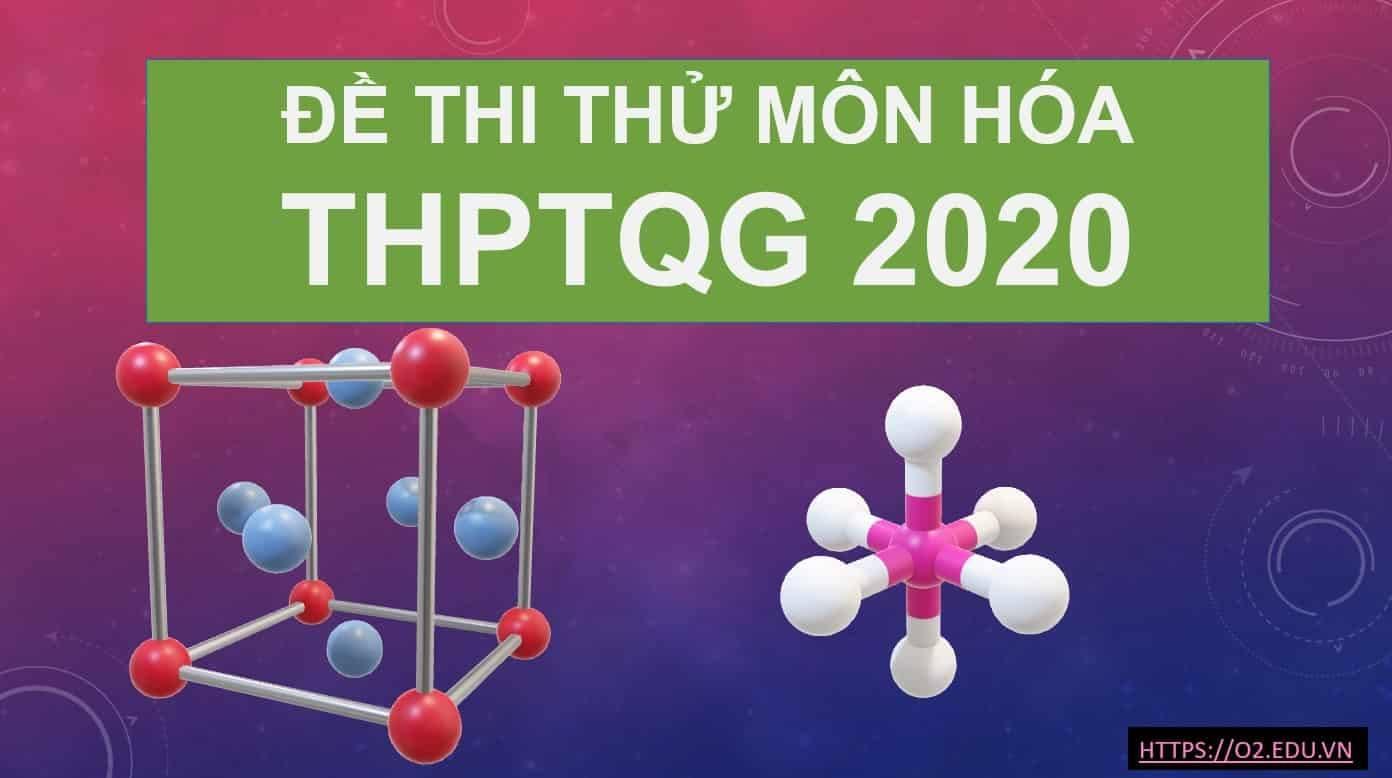 Đề thi thử THPT Quốc Gia môn Hóa năm 2020