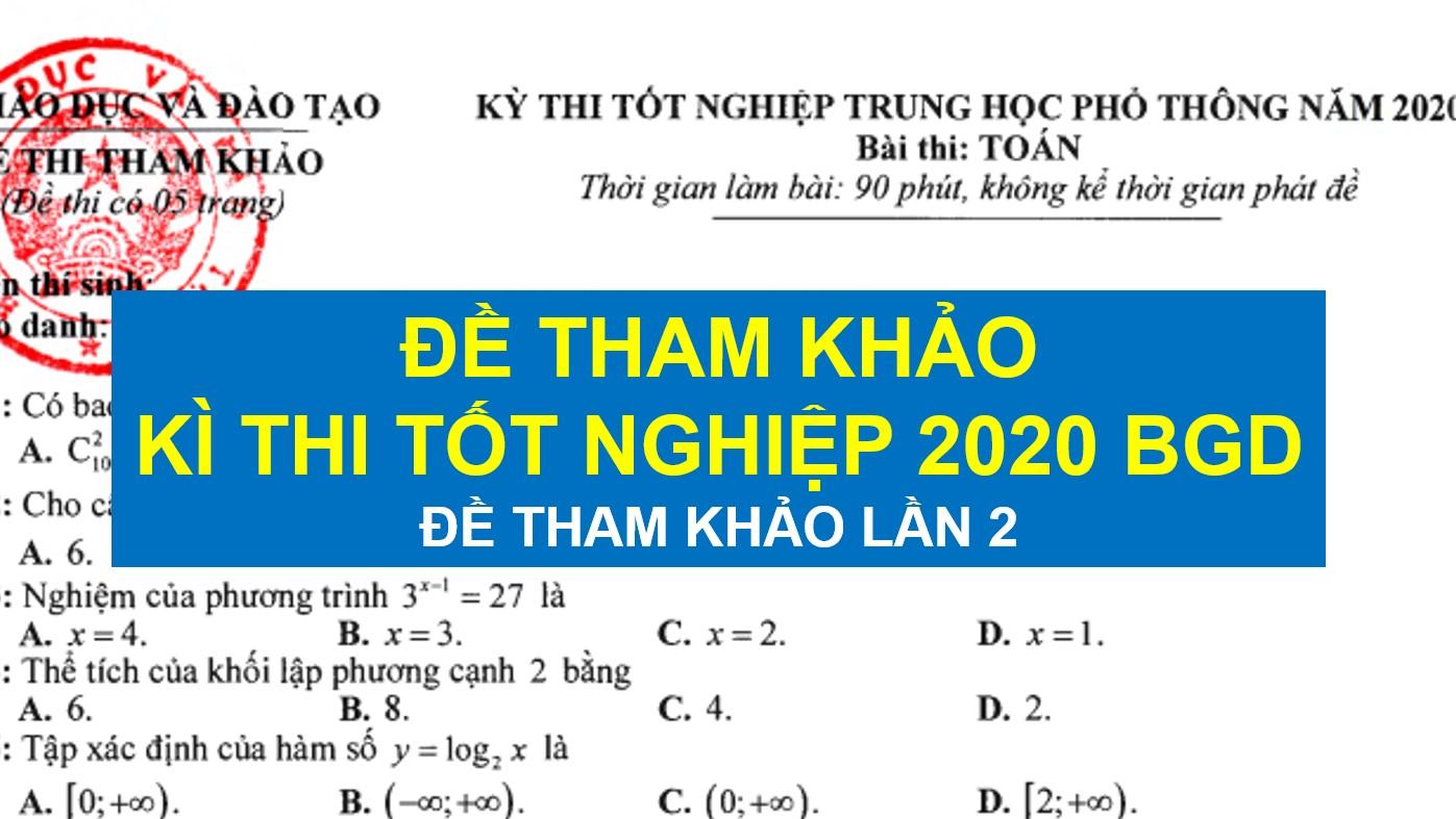 de tham khao tot nghiep thpt 2020 tnthpt lan 2 bgd