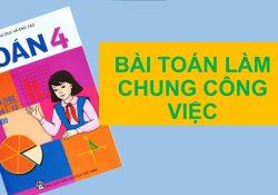 BAI TOAN LAM CHUNG CONG VIEC, BÀI TOÁN CÔNG VIỆC CHUNG LỚP 4