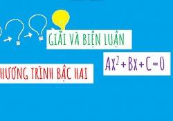 giải và biện luận phương trình bậc 2 hai ax^2 +bx +c theo tham số m