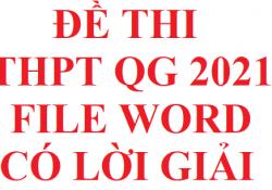 Tổng hợp đề thi THPT 2021 file word có lời giải