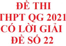Đề thi THPT Quốc Gia 2021 có lời giải chi tiết