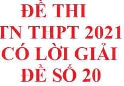 Đề thi TN THPT 2021 file word có lời giải