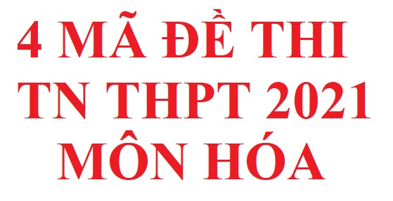 4 mã đề thi TN THPT 2021 môn hóa đợt 1 file word